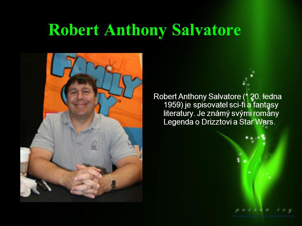 Robert Anthony Salvatore Robert Anthony Salvatore (* 20. ledna 1959) je spisovatel sci-fi a fantasy literatury. Je známý svými romány Legenda o Drizzt