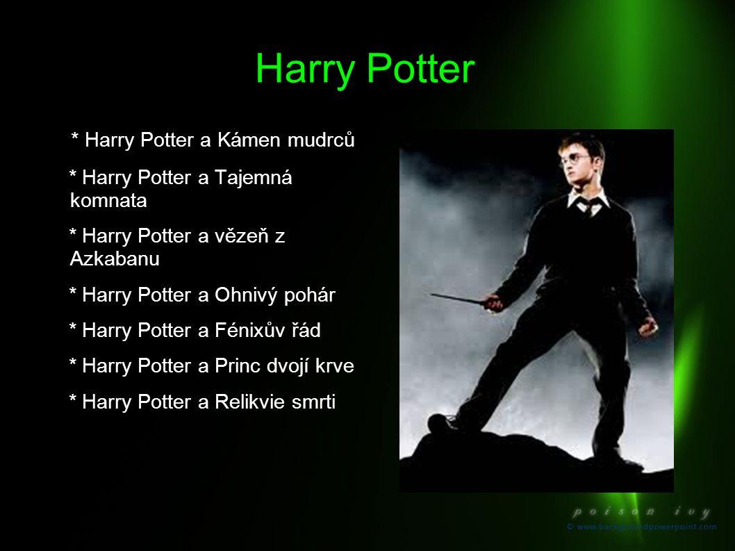 Harry Potter * Harry Potter a Kámen mudrců * Harry Potter a Tajemná komnata * Harry Potter a vězeň z Azkabanu * Harry Potter a Ohnivý pohár * Harry Po