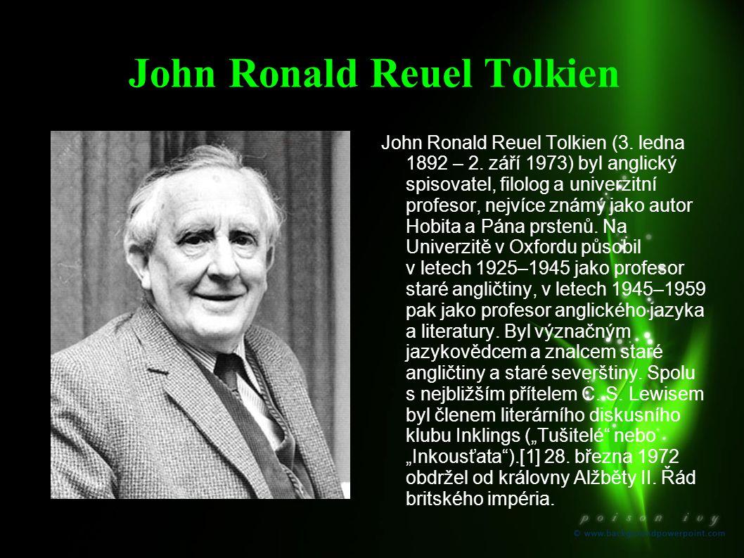 John Ronald Reuel Tolkien John Ronald Reuel Tolkien (3. ledna 1892 – 2. září 1973) byl anglický spisovatel, filolog a univerzitní profesor, nejvíce zn