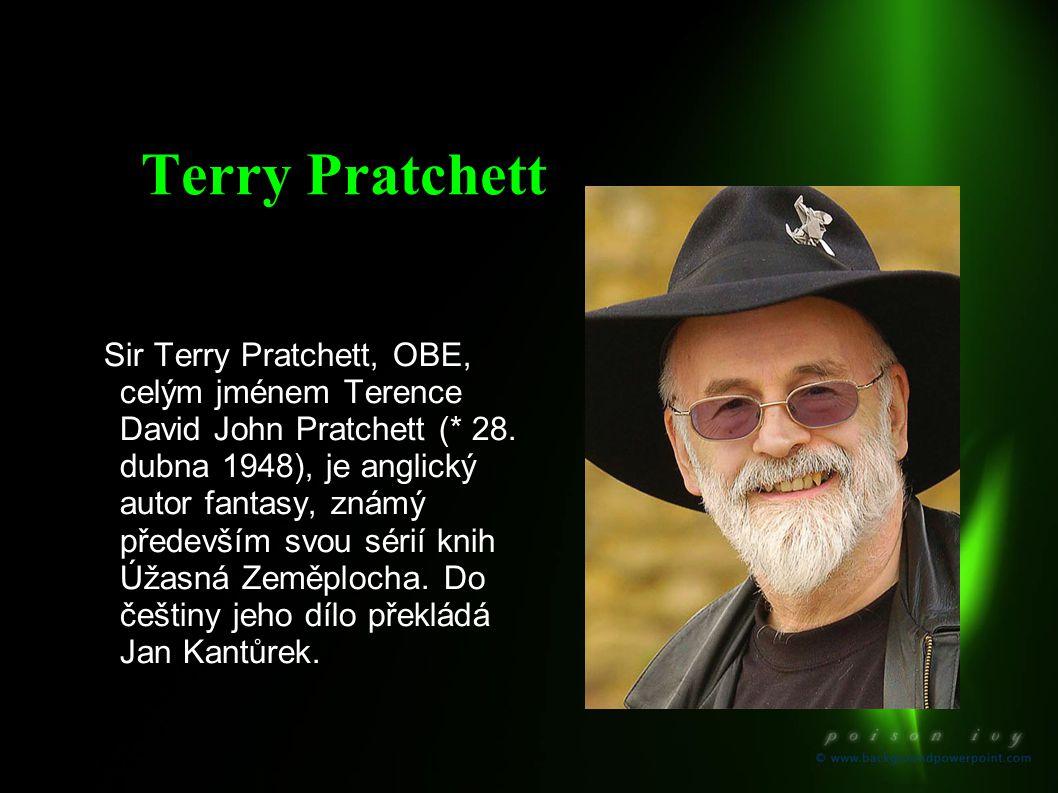 Terry Pratchett Sir Terry Pratchett, OBE, celým jménem Terence David John Pratchett (* 28. dubna 1948), je anglický autor fantasy, známý především svo