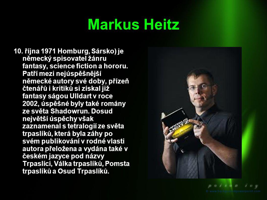 Markus Heitz 10. října 1971 Homburg, Sársko) je německý spisovatel žánru fantasy, science fiction a hororu. Patří mezi nejúspěšnější německé autory sv