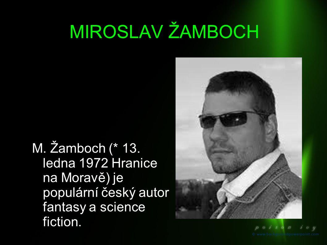 MIROSLAV ŽAMBOCH M. Žamboch (* 13. ledna 1972 Hranice na Moravě) je populární český autor fantasy a science fiction.