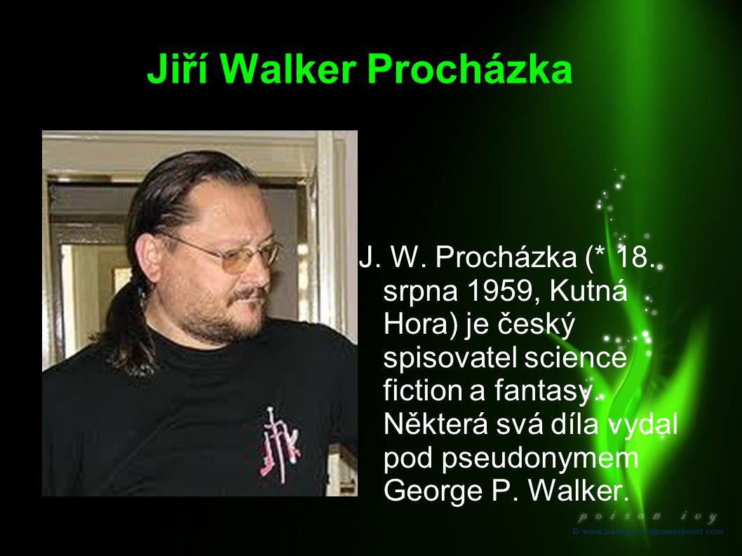 Jiří Walker Procházka J. W. Procházka (* 18. srpna 1959, Kutná Hora) je český spisovatel science fiction a fantasy. Některá svá díla vydal pod pseudon