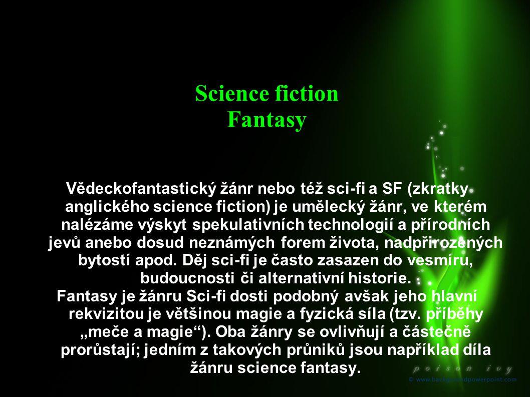 Science fiction Fantasy Vědeckofantastický žánr nebo též sci-fi a SF (zkratky anglického science fiction) je umělecký žánr, ve kterém nalézáme výskyt