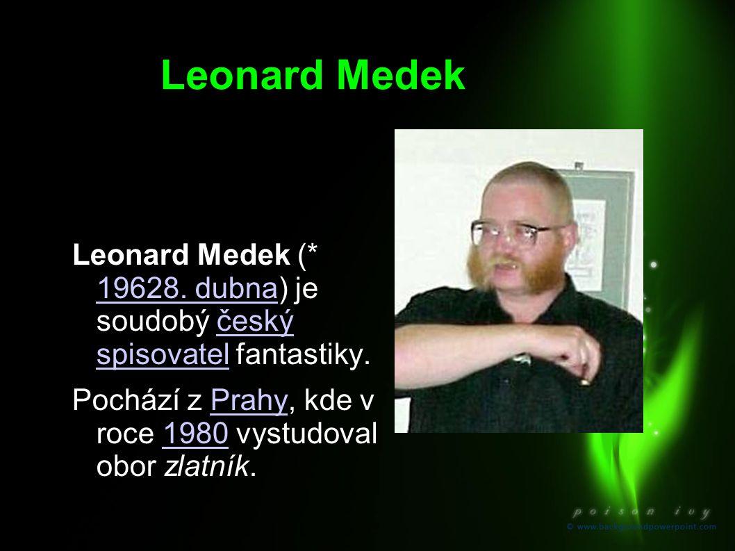 Leonard Medek Leonard Medek (* 19628. dubna) je soudobý český spisovatel fantastiky. 19628. dubnačeský spisovatel Pochází z Prahy, kde v roce 1980 vys
