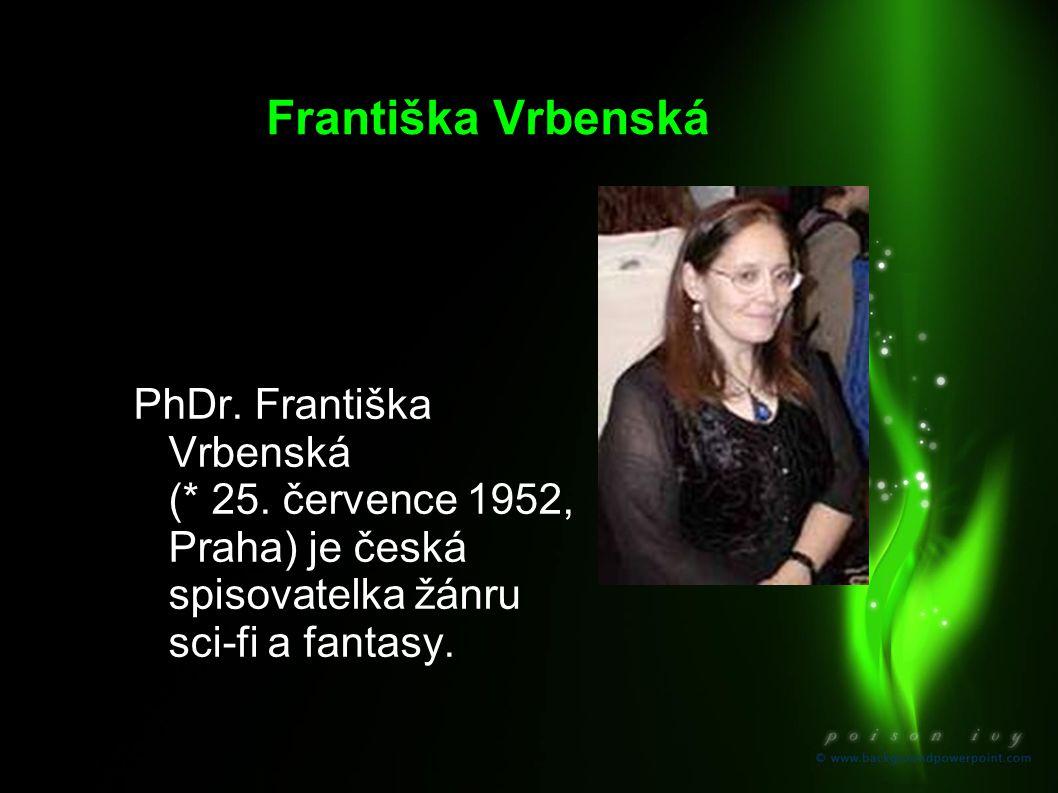 Františka Vrbenská PhDr. Františka Vrbenská (* 25. července 1952, Praha) je česká spisovatelka žánru sci-fi a fantasy.