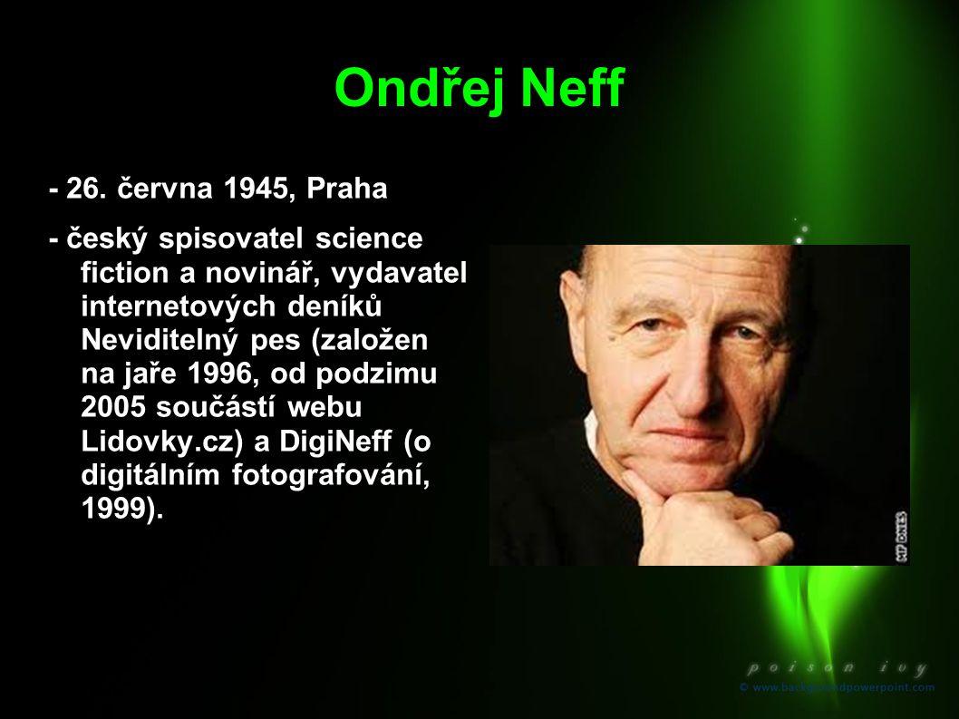 Ondřej Neff - 26. června 1945, Praha - český spisovatel science fiction a novinář, vydavatel internetových deníků Neviditelný pes (založen na jaře 199
