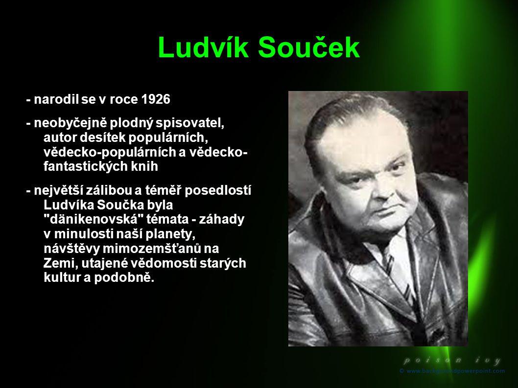 Ludvík Souček - narodil se v roce 1926 - neobyčejně plodný spisovatel, autor desítek populárních, vědecko-populárních a vědecko- fantastických knih -