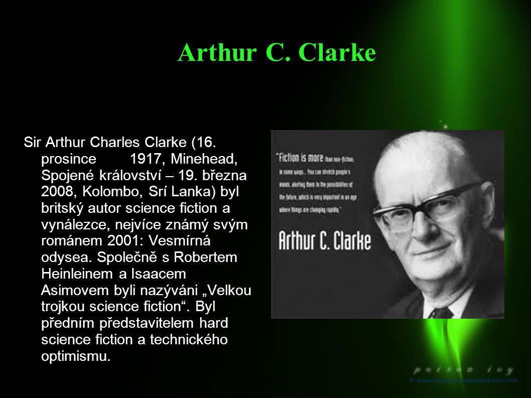 Arthur C. Clarke Sir Arthur Charles Clarke (16. prosince 1917, Minehead, Spojené království – 19. března 2008, Kolombo, Srí Lanka) byl britský autor s