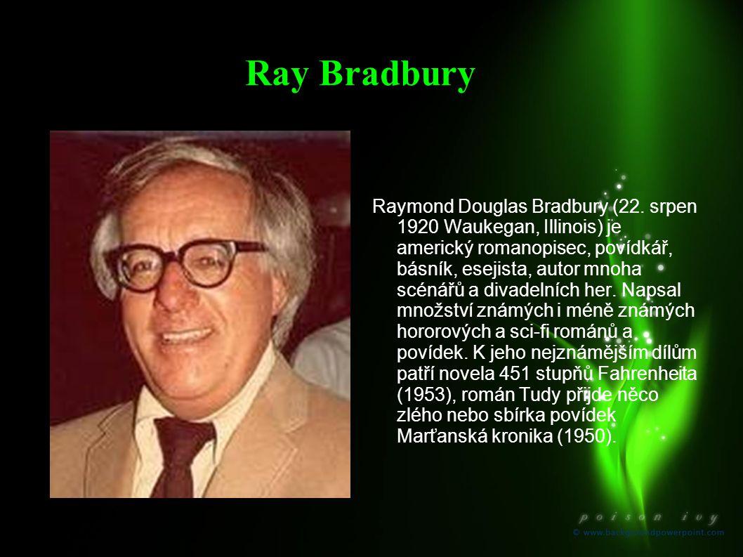 Ray Bradbury Raymond Douglas Bradbury (22. srpen 1920 Waukegan, Illinois) je americký romanopisec, povídkář, básník, esejista, autor mnoha scénářů a d