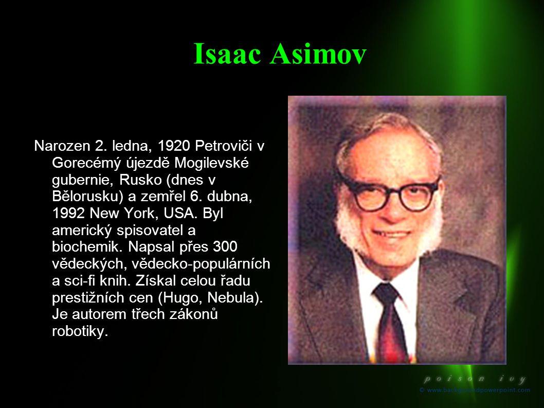Isaac Asimov Narozen 2. ledna, 1920 Petroviči v Gorecémý újezdě Mogilevské gubernie, Rusko (dnes v Bělorusku) a zemřel 6. dubna, 1992 New York, USA. B