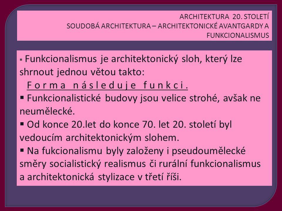 Funkcionalismus je architektonický sloh, který lze shrnout jednou větou takto: F o r m a n á s l e d u j e f u n k c i.