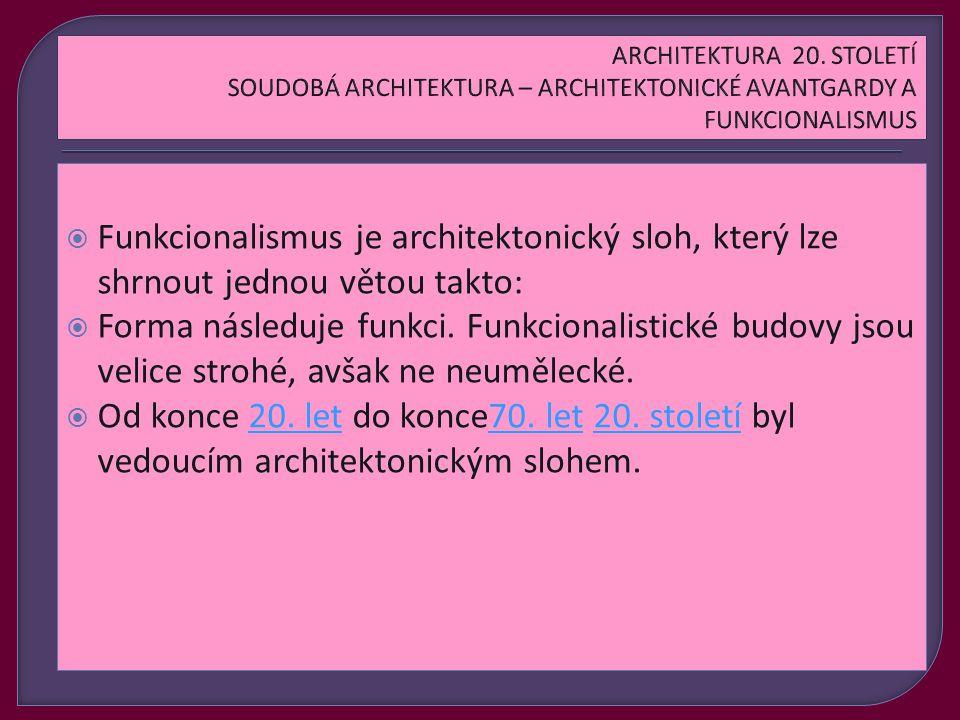  Funkcionalismus je architektonický sloh, který lze shrnout jednou větou takto:  Forma následuje funkci.