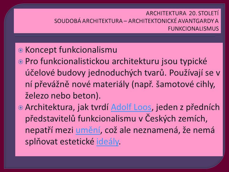 Koncept funkcionalismu  Pro funkcionalistickou architekturu jsou typické účelové budovy jednoduchých tvarů.