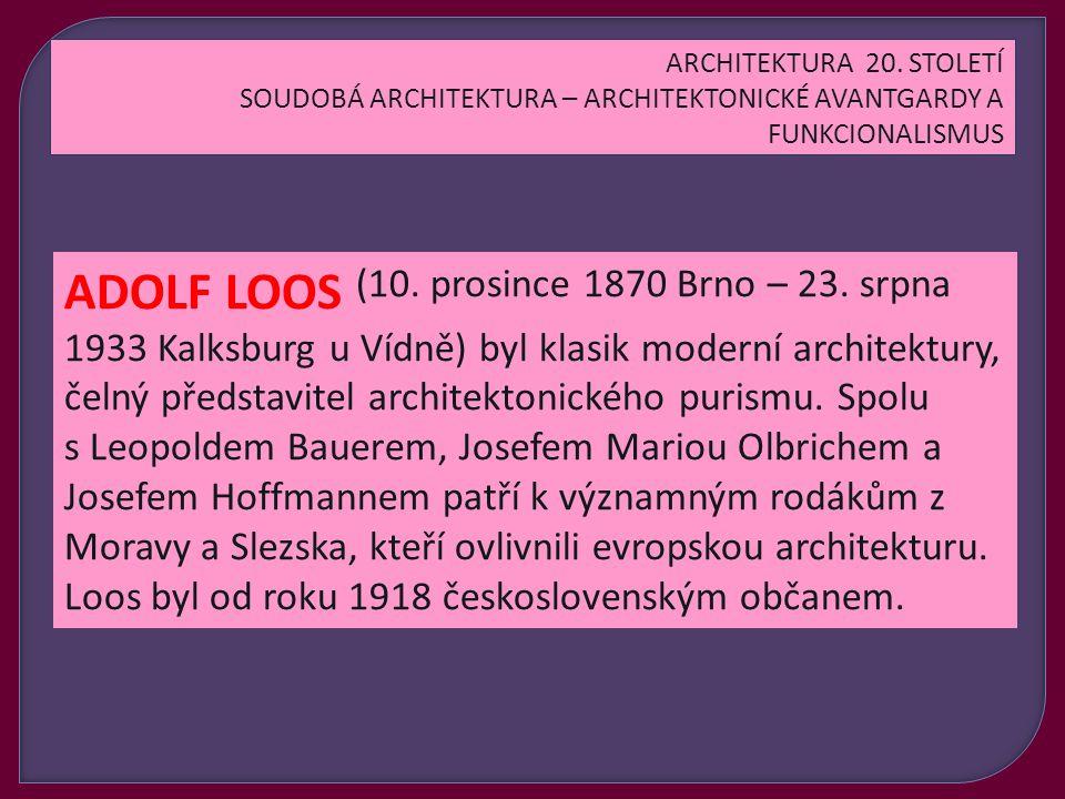 Brněnský rodák Adolf Loos se po studiích na průmyslové škole v Liberci (před pavilonem H Technické univerzity má pamětní desku) usadil ve Vídni, kde brzy stanul v čele modernistického hnutí.