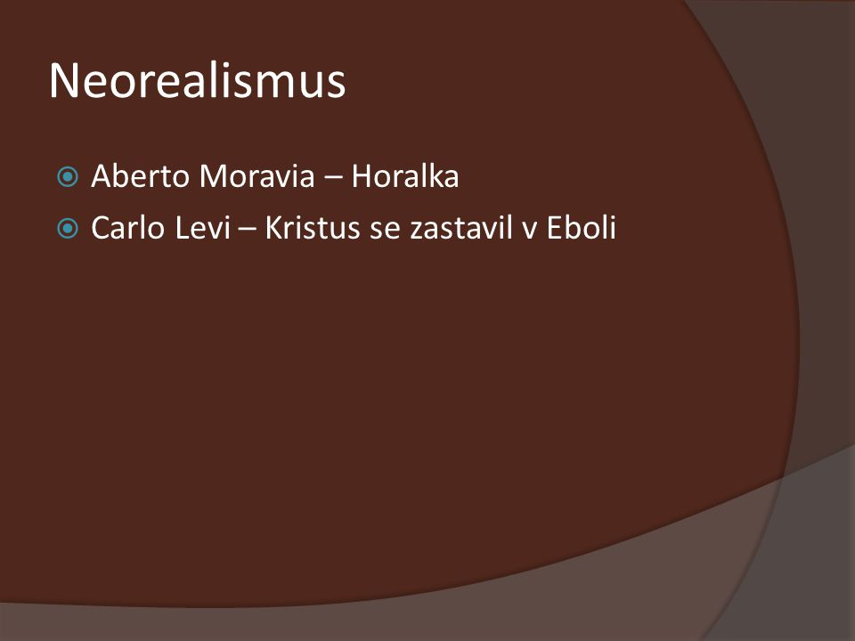 Neorealismus  Aberto Moravia – Horalka  Carlo Levi – Kristus se zastavil v Eboli