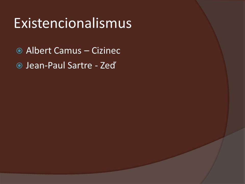 Existencionalismus  Albert Camus – Cizinec  Jean-Paul Sartre - Zeď