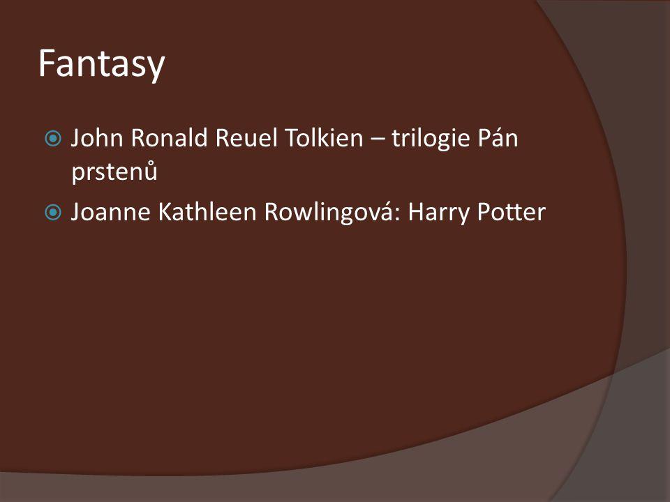 Fantasy  John Ronald Reuel Tolkien – trilogie Pán prstenů  Joanne Kathleen Rowlingová: Harry Potter