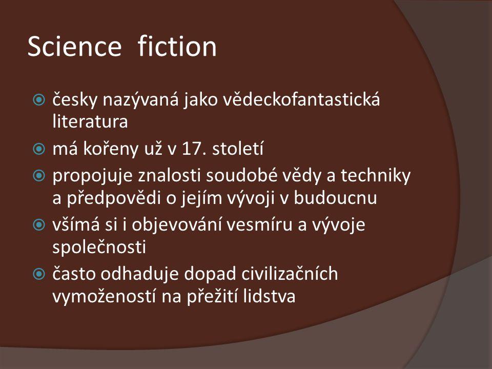 Science fiction  česky nazývaná jako vědeckofantastická literatura  má kořeny už v 17. století  propojuje znalosti soudobé vědy a techniky a předpo