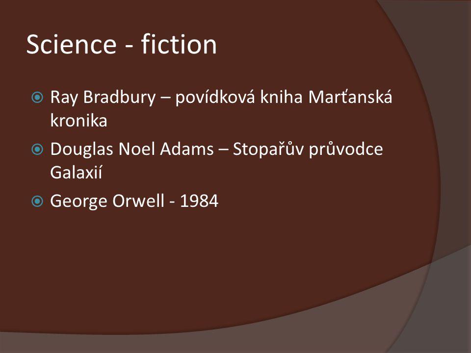 Science - fiction  Ray Bradbury – povídková kniha Marťanská kronika  Douglas Noel Adams – Stopařův průvodce Galaxií  George Orwell - 1984
