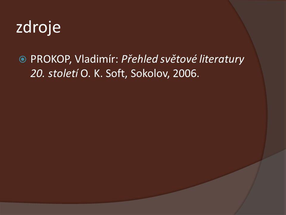 zdroje  PROKOP, Vladimír: Přehled světové literatury 20. století O. K. Soft, Sokolov, 2006.