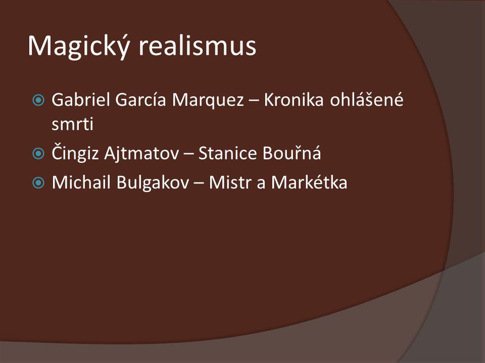 Magický realismus  Gabriel García Marquez – Kronika ohlášené smrti  Čingiz Ajtmatov – Stanice Bouřná  Michail Bulgakov – Mistr a Markétka