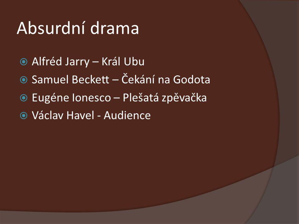 Absurdní drama  Alfréd Jarry – Král Ubu  Samuel Beckett – Čekání na Godota  Eugéne Ionesco – Plešatá zpěvačka  Václav Havel - Audience