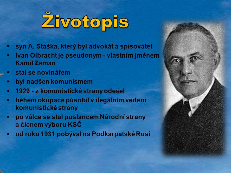  syn A. Staška, který byl advokát a spisovatel  Ivan Olbracht je pseudonym - vlastním jménem Kamil Zeman  stal se novinářem  byl nadšen komunismem