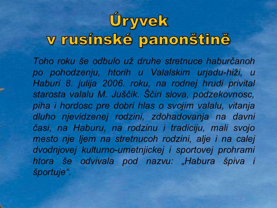 Toho roku še odbulo už druhe stretnuce haburčanoh po pohodzenju, htorih u Valalskim urjadu-hiži, u Haburi 8. julija 2006. roku, na rodnej hrudi privit