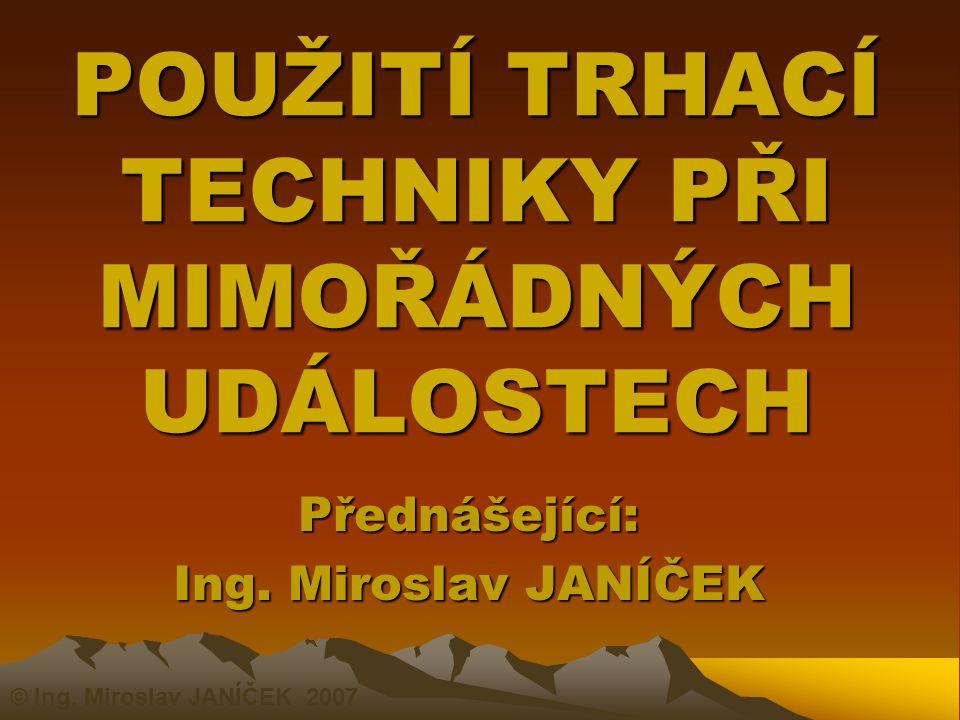 POUŽITÍ TRHACÍ TECHNIKY PŘI MIMOŘÁDNÝCH UDÁLOSTECH Přednášející: Ing.