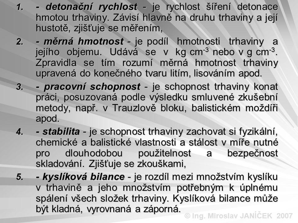 1. - detonační rychlost - je rychlost šíření detonace hmotou trhaviny. Závisí hlavně na druhu trhaviny a její hustotě, zjišťuje se měřením, 2. - měrná