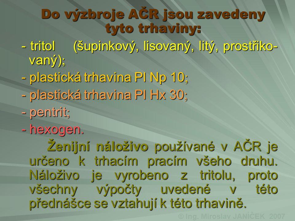 Do výzbroje AČR jsou zavedeny tyto trhaviny: - tritol (šupinkový, lisovaný, litý, prostřiko- vaný) - plastická trhavina Pl Np 10 - plastická trhavina Pl Hx 30 - pentrit - hexogen.