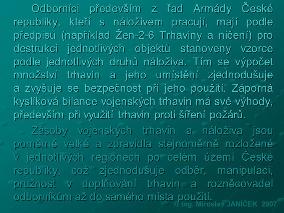 Odborníci především z řad Armády České republiky, kteří s náloživem pracují, mají podle předpisů (například Žen-2-6 Trhaviny a ničení) pro destrukci j
