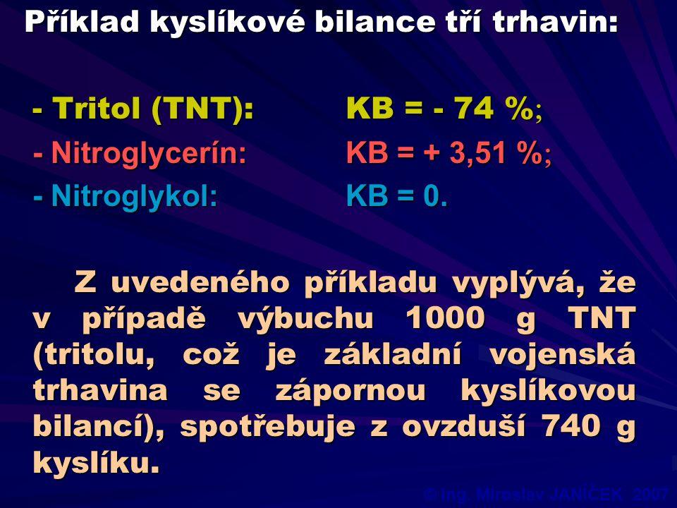 Příklad kyslíkové bilance tří trhavin: - Tritol (TNT):KB = - 74 % - Nitroglycerín:KB = + 3,51 % - Nitroglykol:KB = 0.