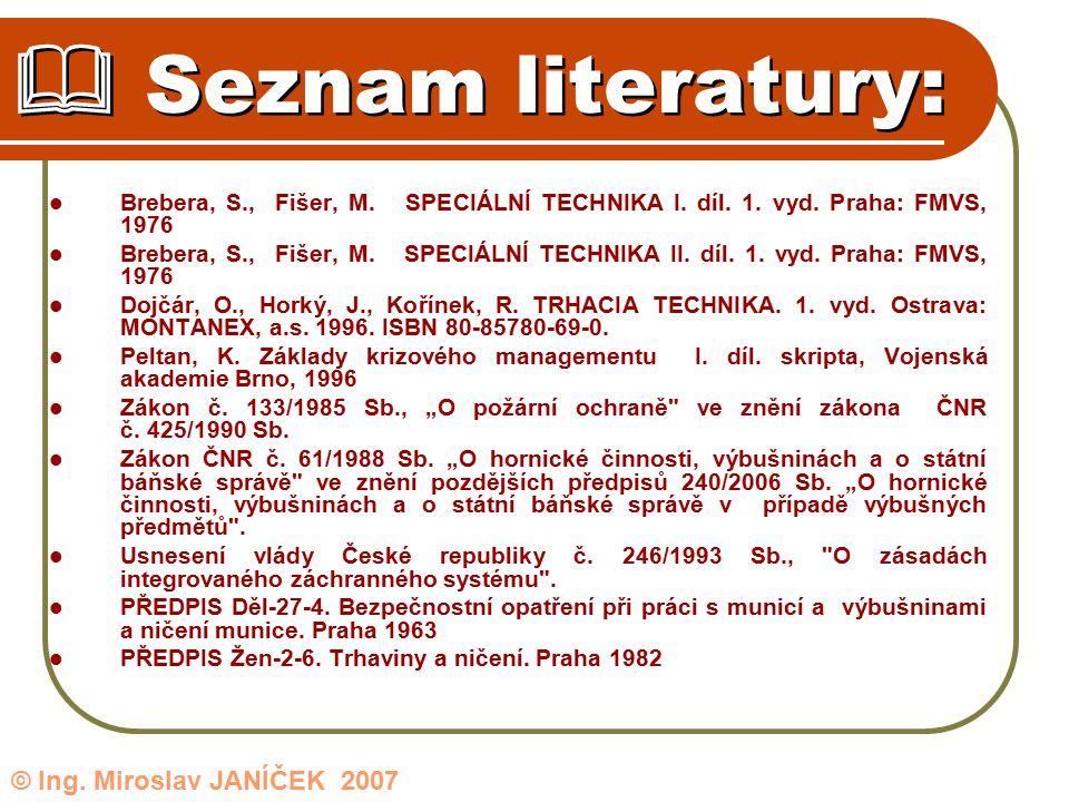 Brebera, S., Fišer, M. SPECIÁLNÍ TECHNIKA I. díl. 1. vyd. Praha: FMVS, 1976 Brebera, S., Fišer, M. SPECIÁLNÍ TECHNIKA II. díl. 1. vyd. Praha: FMVS, 19