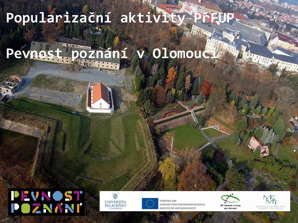 www.pevnostpoznani.czwww.pevnostpoznani.cz Přírodovědecká fakulta Univerzity Palackého v Olomouci Popularizační aktivity PřFUP Pevnost poznání v Olomouci