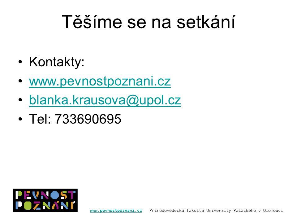 www.pevnostpoznani.czwww.pevnostpoznani.cz Přírodovědecká fakulta Univerzity Palackého v Olomouci Těšíme se na setkání Kontakty: www.pevnostpoznani.cz blanka.krausova@upol.cz Tel: 733690695