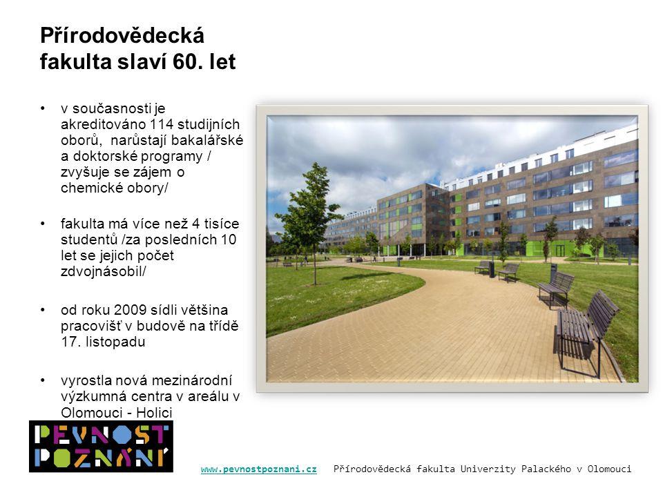 www.pevnostpoznani.czwww.pevnostpoznani.cz Přírodovědecká fakulta Univerzity Palackého v Olomouci Přírodovědecká fakulta slaví 60.