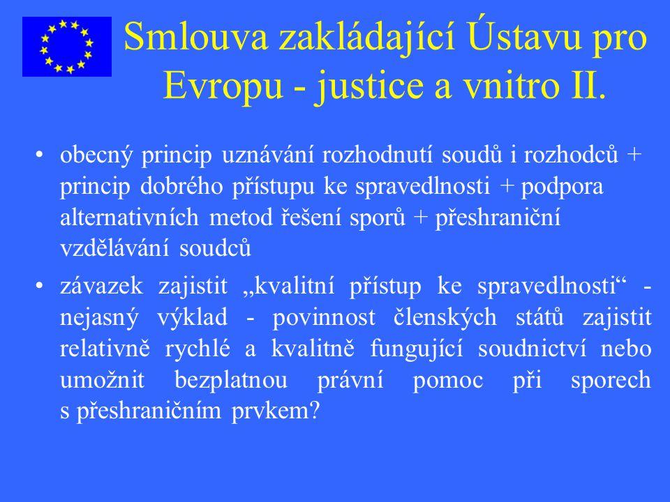 Smlouva zakládající Ústavu pro Evropu - justice a vnitro II. obecný princip uznávání rozhodnutí soudů i rozhodců + princip dobrého přístupu ke spraved
