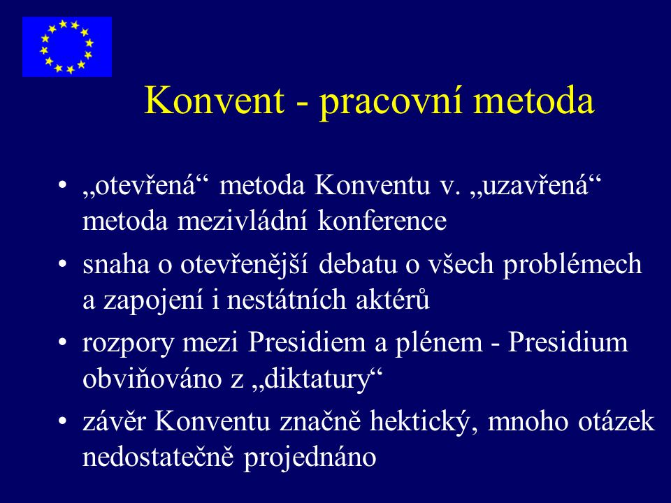 """Konvent - pracovní metoda """"otevřená"""" metoda Konventu v. """"uzavřená"""" metoda mezivládní konference snaha o otevřenější debatu o všech problémech a zapoje"""