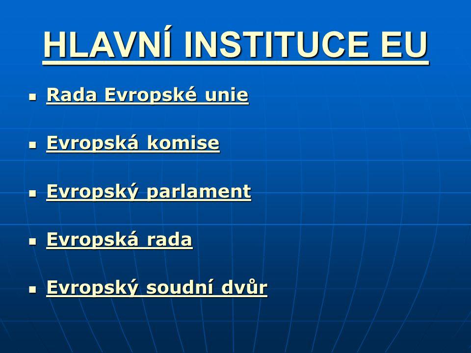 HLAVNÍ INSTITUCE EU HLAVNÍ INSTITUCE EU Rada Evropské unie Rada Evropské unie Rada Evropské unie Rada Evropské unie Evropská komise Evropská komise Ev