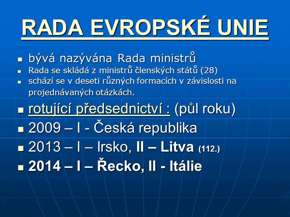 RADA EVROPSKÉ UNIE RADA EVROPSKÉ UNIE bývá nazývána Rada ministrů bývá nazývána Rada ministrů Rada se skládá z ministrů členských států (28) Rada se skládá z ministrů členských států (28) schází se v deseti různých formacích v závislosti na projednávaných otázkách.