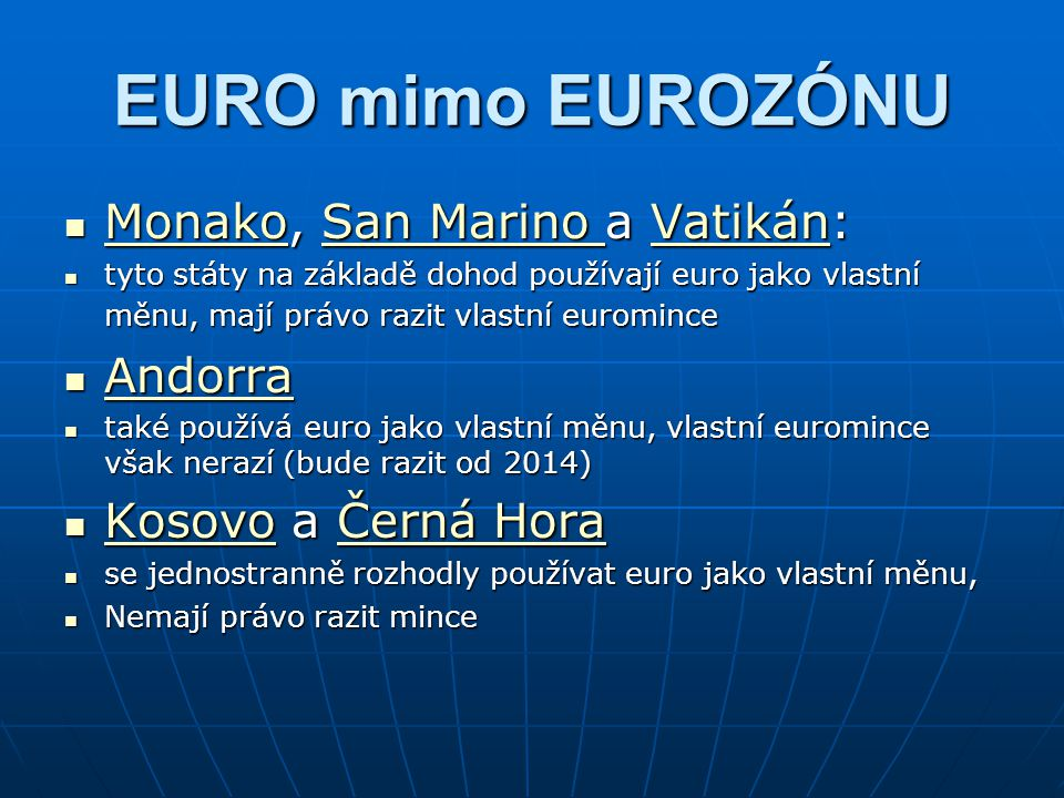 EURO mimo EUROZÓNU Monako, San Marino a Vatikán: Monako, San Marino a Vatikán: MonakoSan Marino Vatikán MonakoSan Marino Vatikán tyto státy na základě