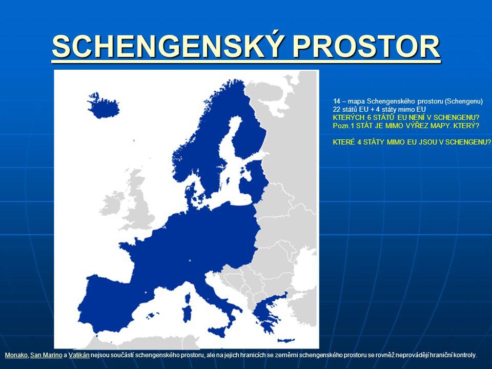 SCHENGENSKÝ PROSTOR SCHENGENSKÝ PROSTOR 14 – mapa Schengenského prostoru (Schengenu) 22 států EU + 4 státy mimo EU KTERÝCH 6 STÁTŮ EU NENÍ V SCHENGENU