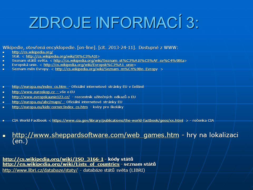 ZDROJE INFORMACÍ 3: Wikipedie, otevřená encyklopedie. [on-line]. [cit. 2013-24-11]. Dostupné z WWW: http://cs.wikipedia.org/ http://cs.wikipedia.org/