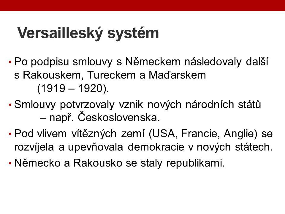 Versailleský systém Po podpisu smlouvy s Německem následovaly další s Rakouskem, Tureckem a Maďarskem (1919 – 1920). Smlouvy potvrzovaly vznik nových