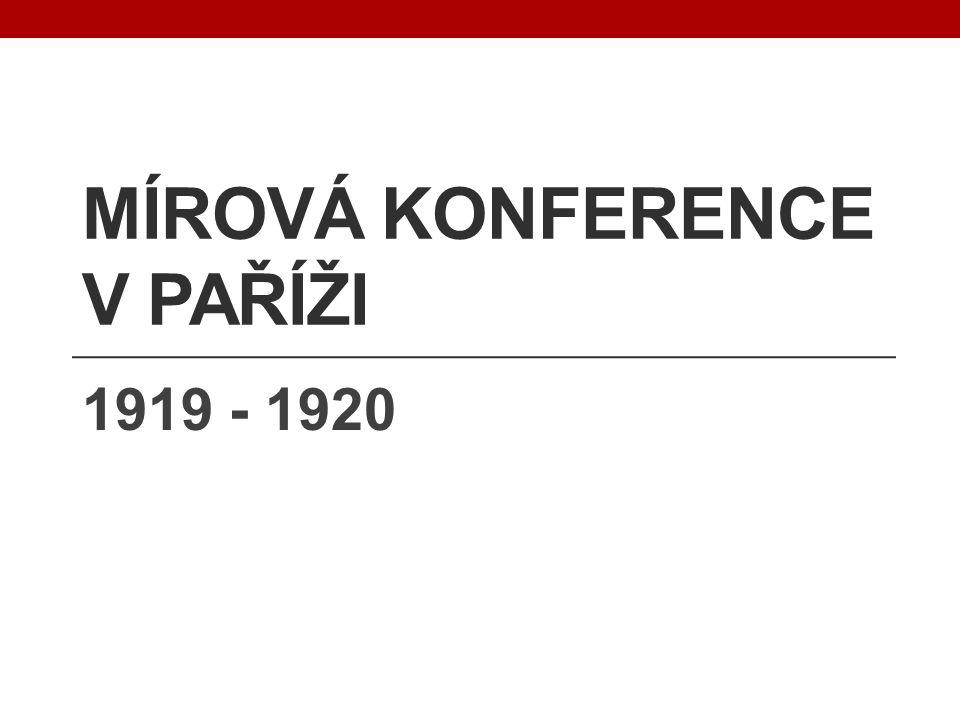 MÍROVÁ KONFERENCE V PAŘÍŽI 1919 - 1920