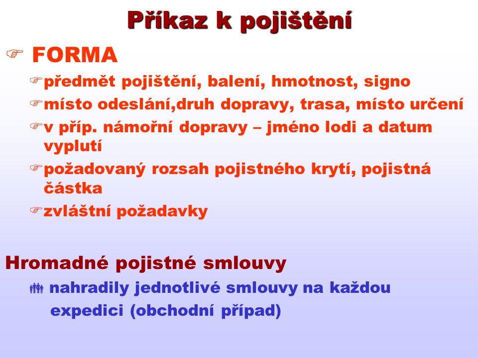 Příkaz k pojištění  FORMA  předmět pojištění, balení, hmotnost, signo  místo odeslání,druh dopravy, trasa, místo určení  v příp. námořní dopravy –