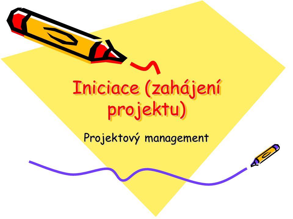 Iniciace (zahájení projektu) Projektový management