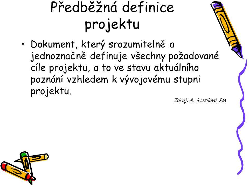 Předběžná definice projektu Dokument, který srozumitelně a jednoznačně definuje všechny požadované cíle projektu, a to ve stavu aktuálního poznání vzhledem k vývojovému stupni projektu.